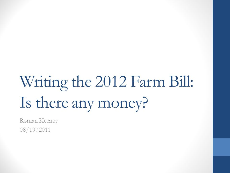 Writing the 2012 Farm Bill: Is there any money Roman Keeney 08/19/2011
