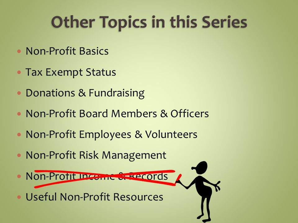 Non-Profit Basics Tax Exempt Status Donations & Fundraising Non-Profit Board Members & Officers Non-Profit Employees & Volunteers Non-Profit Risk Management Non-Profit Income & Records Useful Non-Profit Resources