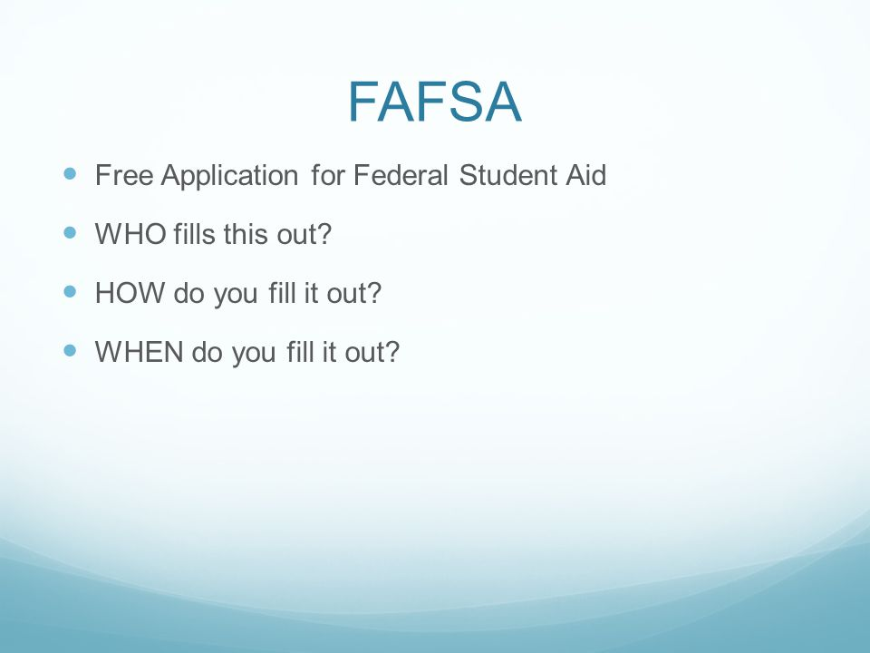 FAFSA Free Application for Federal Student Aid WHO fills this out.