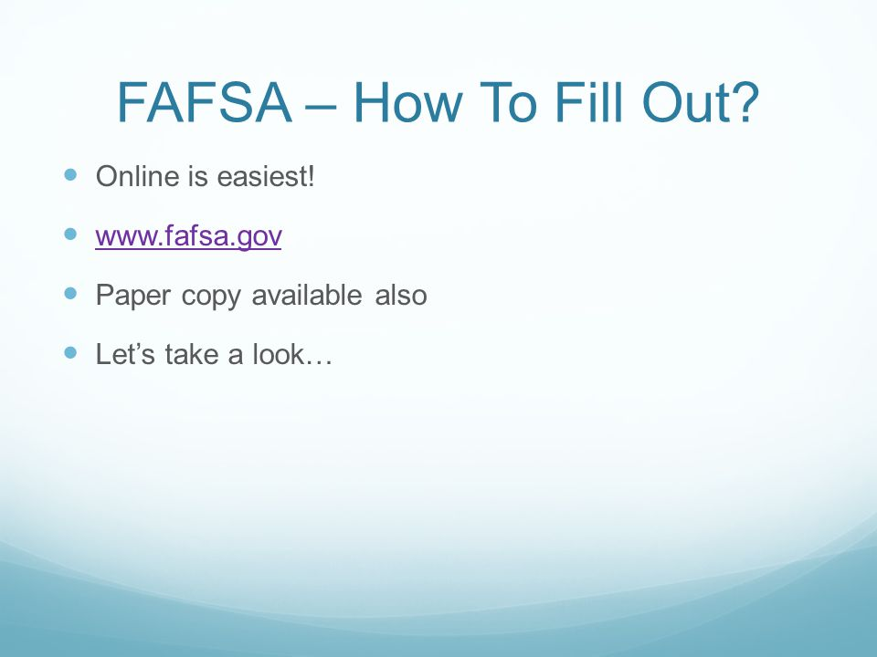 FAFSA – How To Fill Out. Online is easiest.