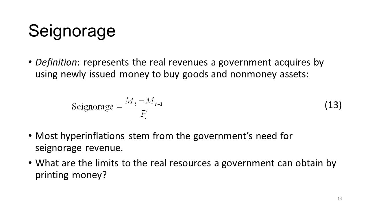 Seignorage Definition: represents the real revenues a government acquires by using newly issued money to buy goods and nonmoney assets: (13) Most hype