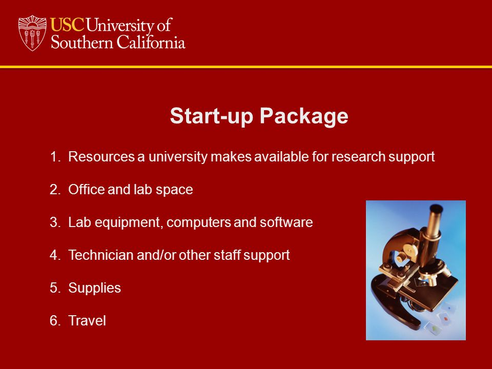 Start-up Package 1.Resources a university makes available for research support 2.Office and lab space 3.Lab equipment, computers and software 4.Technician and/or other staff support 5.Supplies 6.Travel