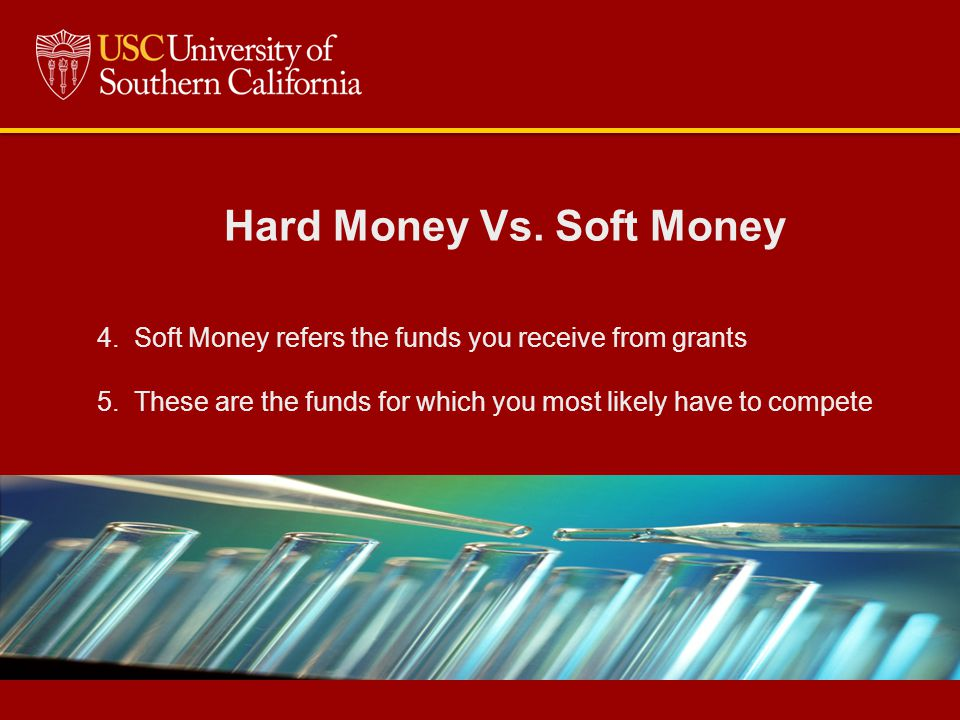 Hard Money Vs. Soft Money 4. Soft Money refers the funds you receive from grants 5.