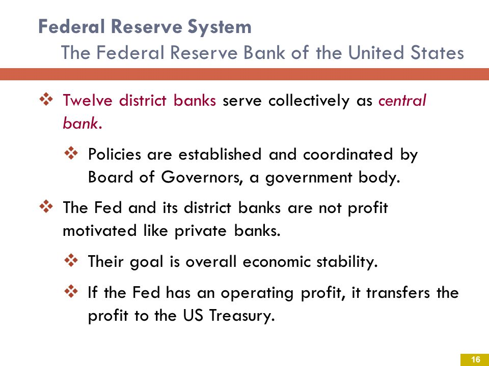 Federal Reserve System The Federal Reserve Bank of the United States Twelve district banks serve collectively as central bank.