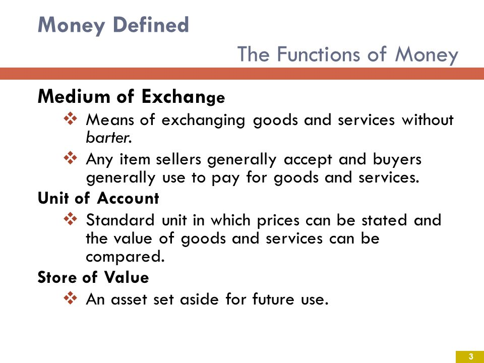 Money Defined The Functions of Money Medium of Exchan ge Means of exchanging goods and services without barter.