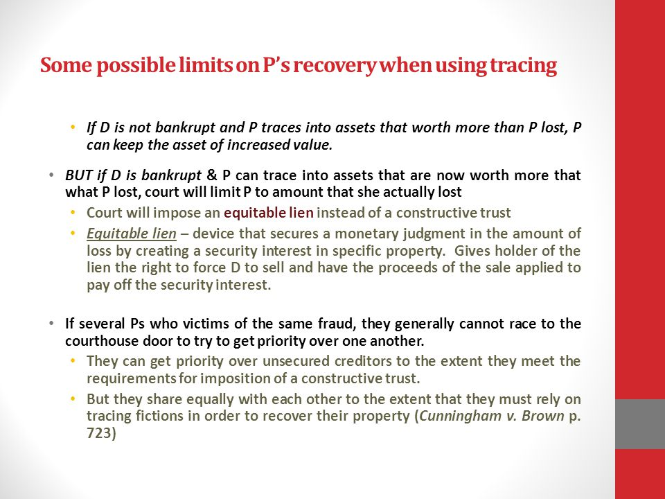 Some possible limits on Ps recovery when using tracing If D is not bankrupt and P traces into assets that worth more than P lost, P can keep the asset