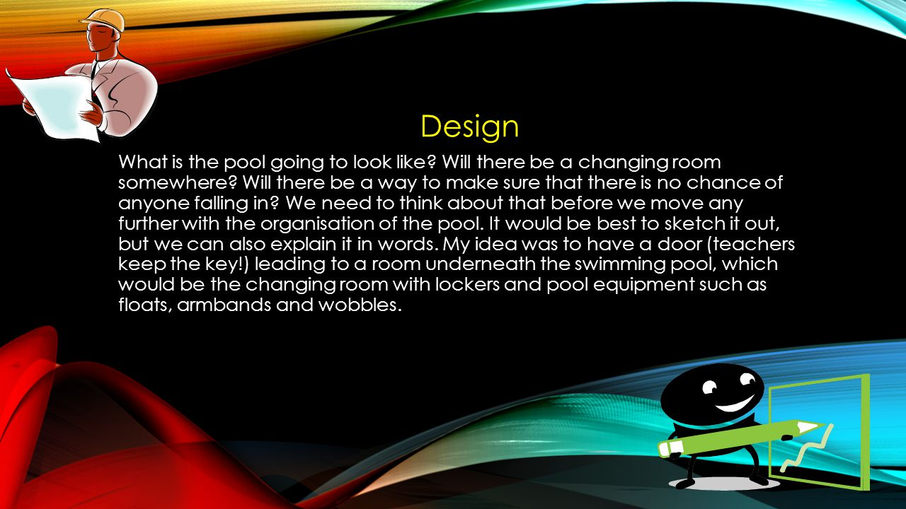 Design What is the pool going to look like. Will there be a changing room somewhere.