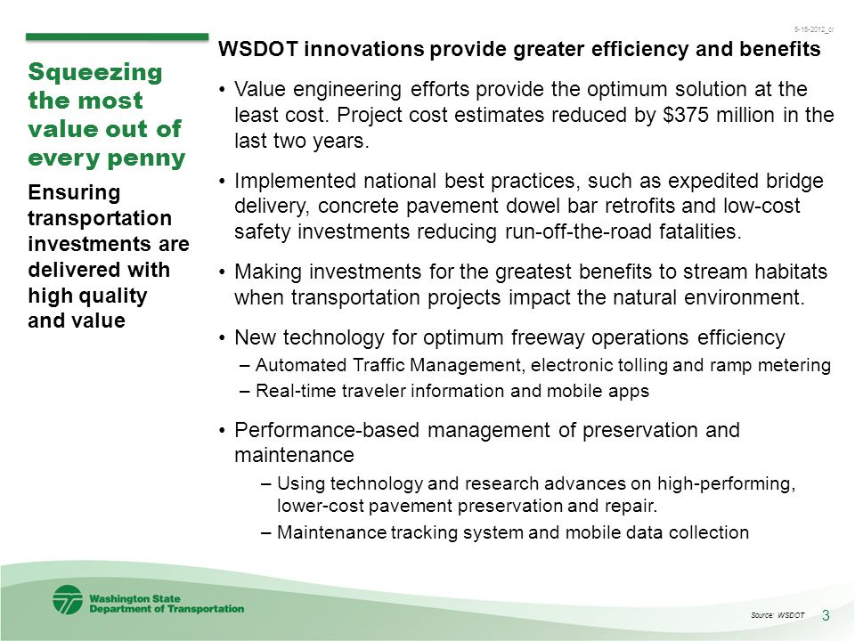 3 5-15-2012_cr Squeezing the most value out of every penny Ensuring transportation investments are delivered with high quality and value WSDOT innovat