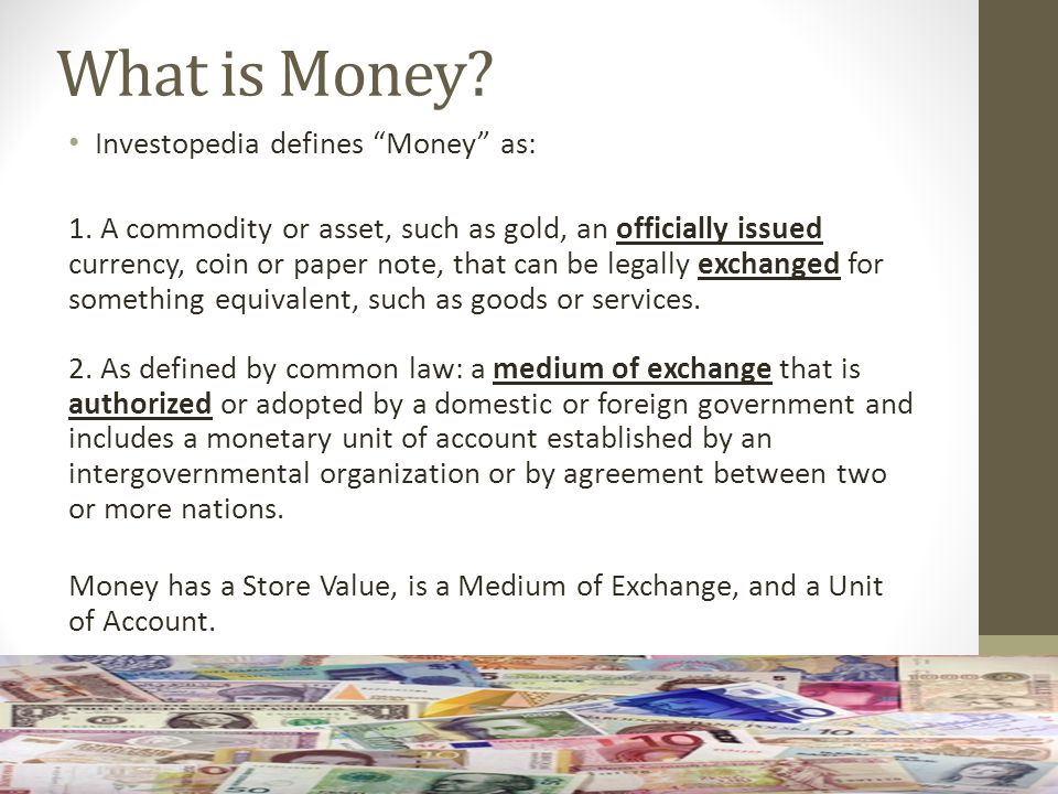 Money? Who issues it? How do you earn it? Where can you use it? Buy it? How do you exchange it?