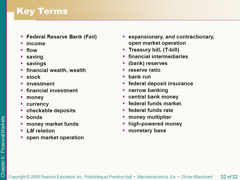 Chapter 4: Financial Markets Copyright © 2009 Pearson Education, Inc. Publishing as Prentice Hall Macroeconomics, 5/e Olivier Blanchard 32 of 32 Key T