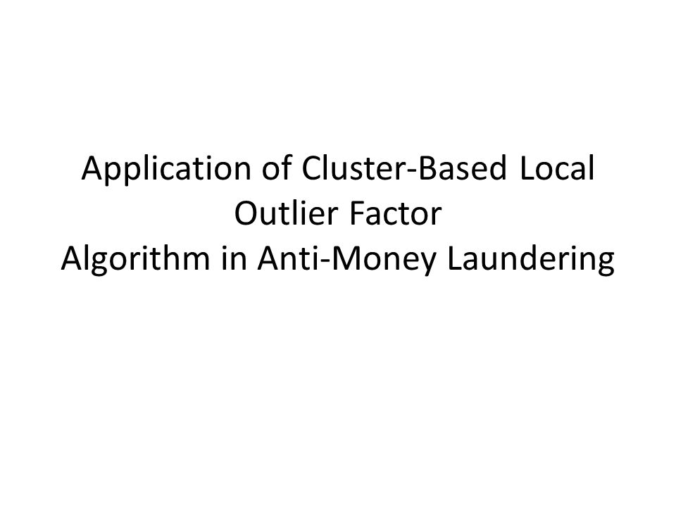 Application of Cluster-Based Local Outlier Factor Algorithm in Anti-Money Laundering
