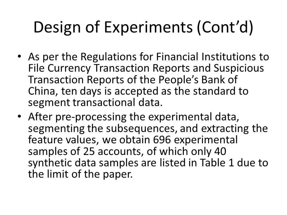 Design of Experiments (Contd) As per the Regulations for Financial Institutions to File Currency Transaction Reports and Suspicious Transaction Reports of the Peoples Bank of China, ten days is accepted as the standard to segment transactional data.