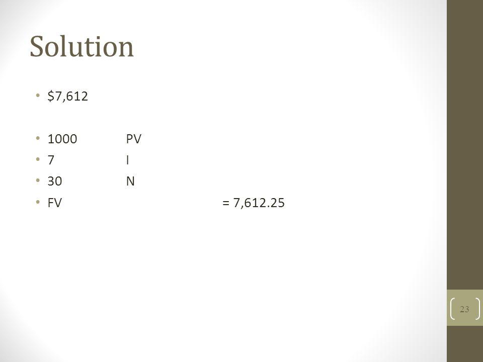Solution $7,612 1000 PV 7I 30N FV= 7,612.25 23