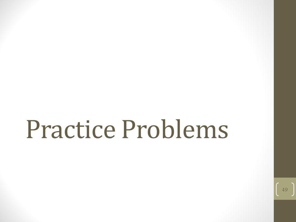 Practice Problems 49