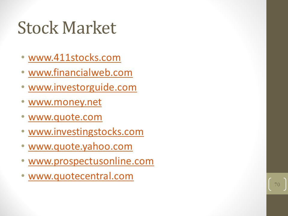 Stock Market www.411stocks.com www.financialweb.com www.investorguide.com www.money.net www.quote.com www.investingstocks.com www.quote.yahoo.com www.prospectusonline.com www.quotecentral.com 70