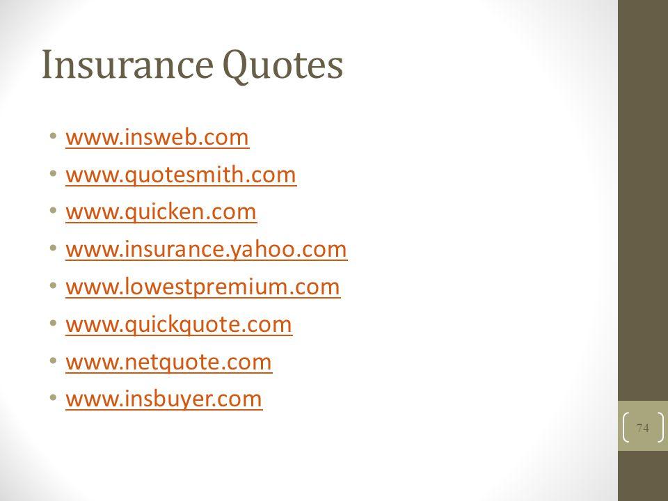 Insurance Quotes www.insweb.com www.quotesmith.com www.quicken.com www.insurance.yahoo.com www.lowestpremium.com www.quickquote.com www.netquote.com www.insbuyer.com 74