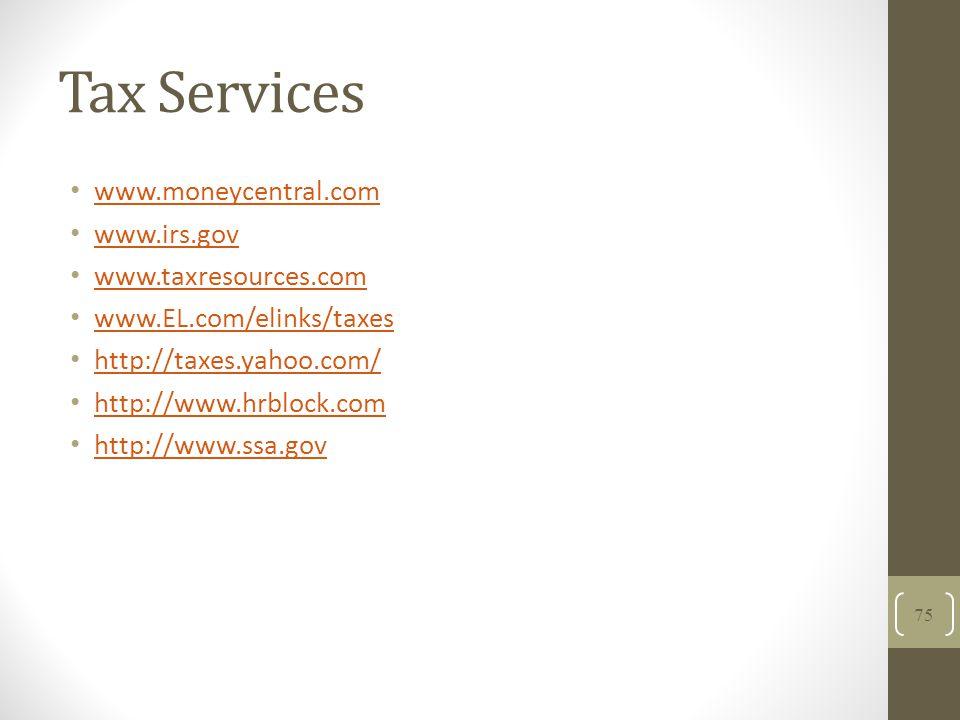 Tax Services www.moneycentral.com www.irs.gov www.taxresources.com www.EL.com/elinks/taxes http://taxes.yahoo.com/ http://www.hrblock.com http://www.ssa.gov 75