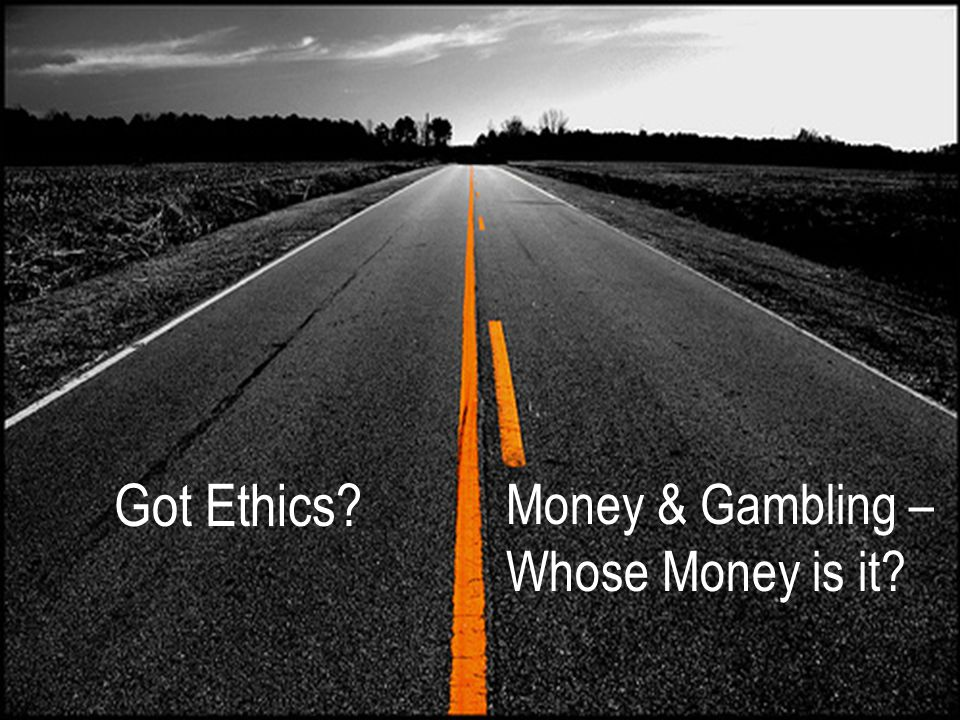 Got Ethics Money & Gambling – Whose Money is it