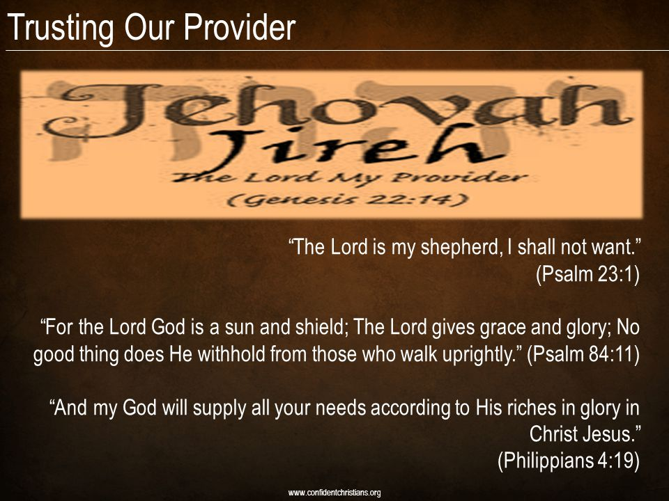 Trusting Our Provider www.confidentchristians.org The Lord is my shepherd, I shall not want.