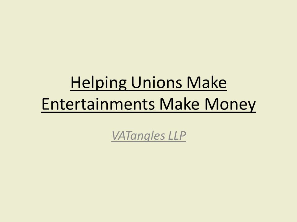 Helping Unions Make Entertainments Make Money VATangles LLP