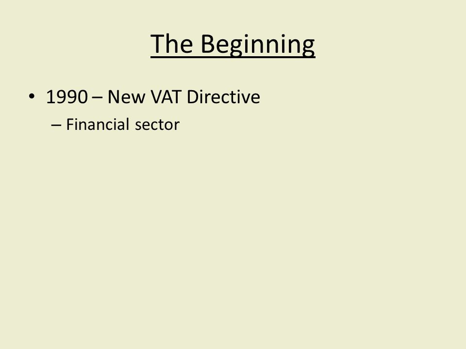 The Beginning 1990 – New VAT Directive – Financial sector