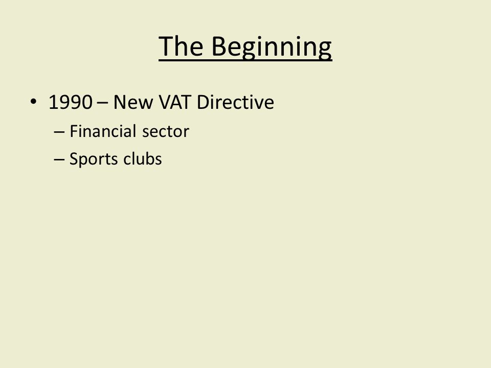 The Beginning 1990 – New VAT Directive – Financial sector – Sports clubs