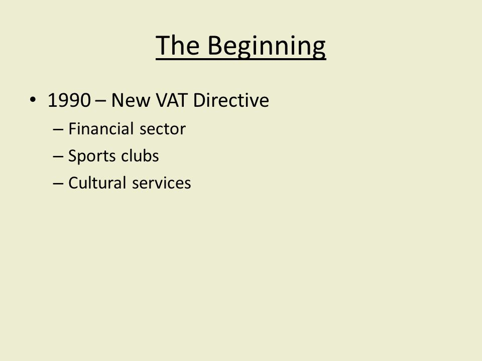 The Beginning 1990 – New VAT Directive – Financial sector – Sports clubs – Cultural services