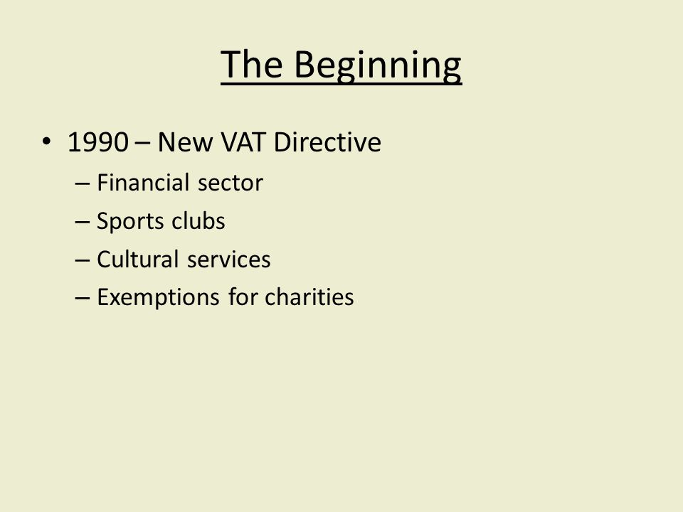 The Beginning 1990 – New VAT Directive – Financial sector – Sports clubs – Cultural services – Exemptions for charities