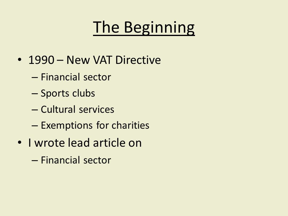The Beginning 1990 – New VAT Directive – Financial sector – Sports clubs – Cultural services – Exemptions for charities I wrote lead article on – Financial sector