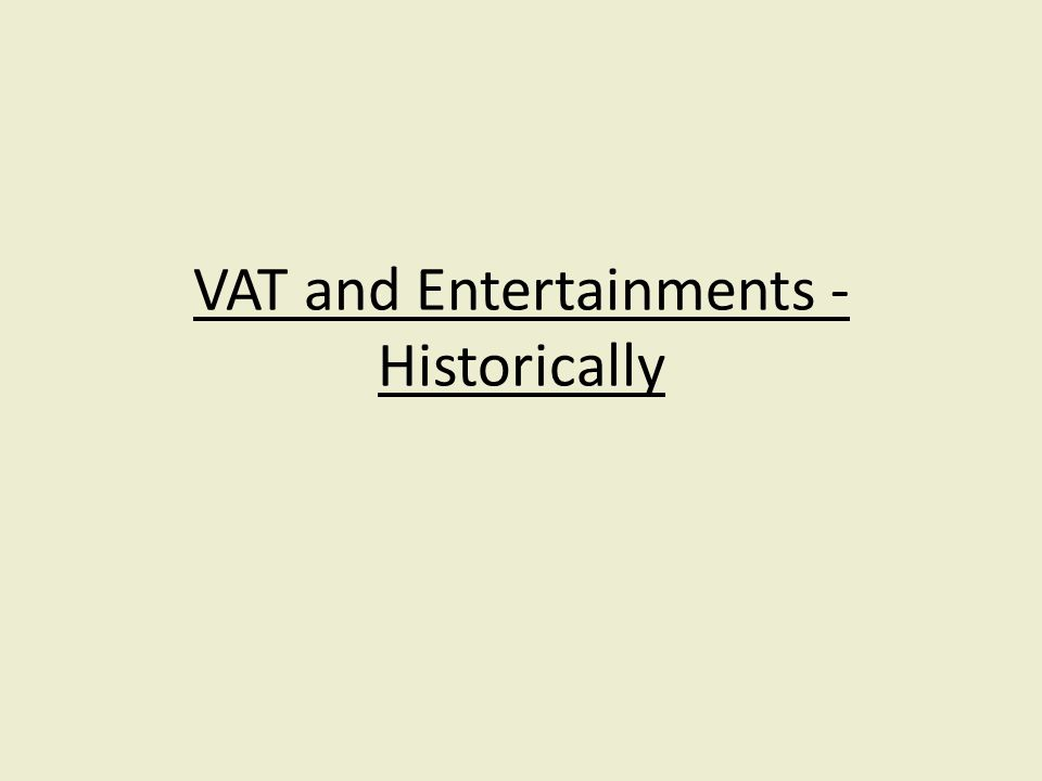 VAT and Entertainments - Historically