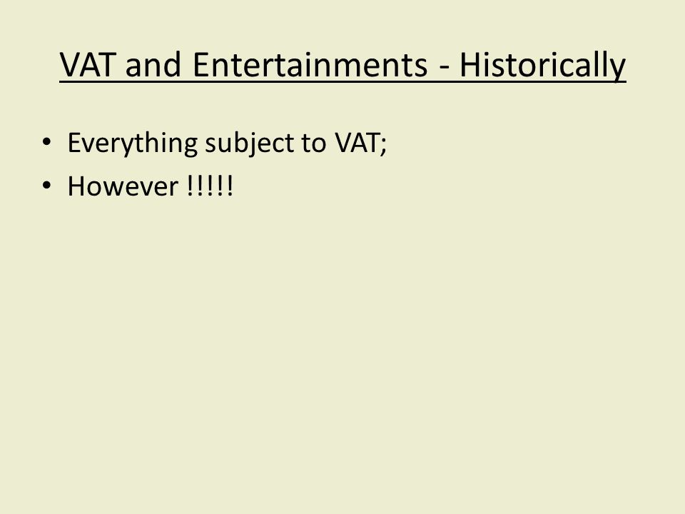 VAT and Entertainments - Historically Everything subject to VAT; However !!!!!