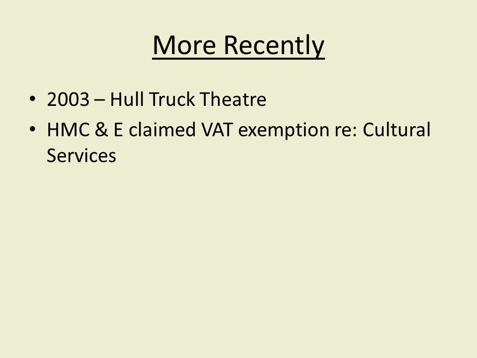 More Recently 2003 – Hull Truck Theatre HMC & E claimed VAT exemption re: Cultural Services