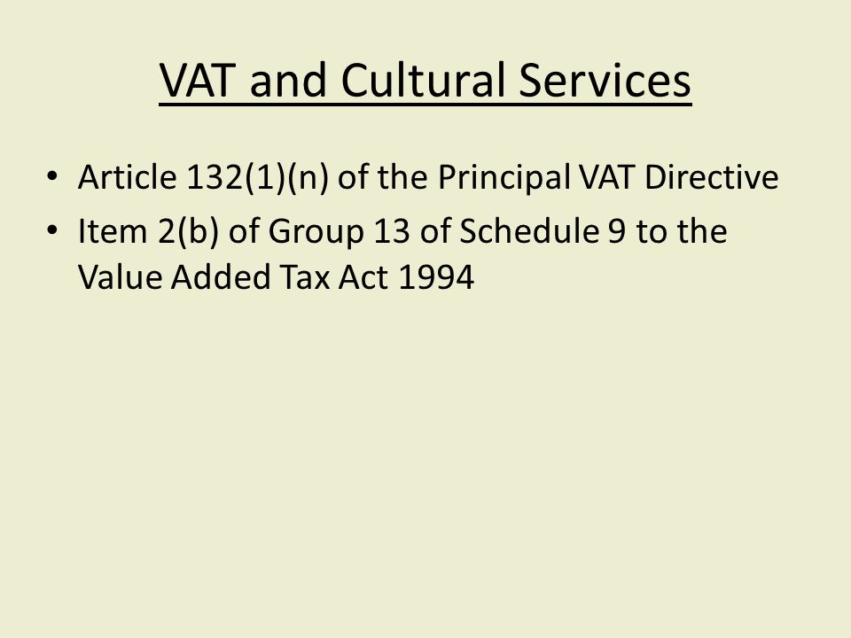 VAT and Cultural Services Article 132(1)(n) of the Principal VAT Directive Item 2(b) of Group 13 of Schedule 9 to the Value Added Tax Act 1994