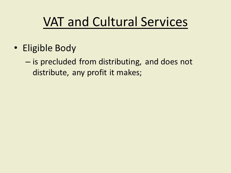 VAT and Cultural Services Eligible Body – is precluded from distributing, and does not distribute, any profit it makes;