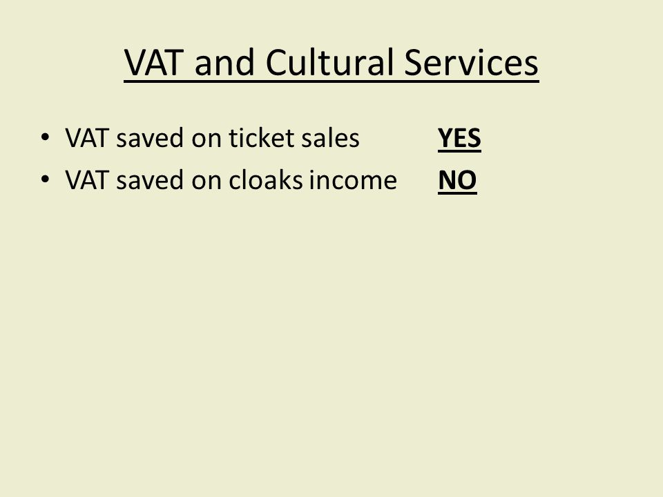 VAT and Cultural Services VAT saved on ticket salesYES VAT saved on cloaks incomeNO