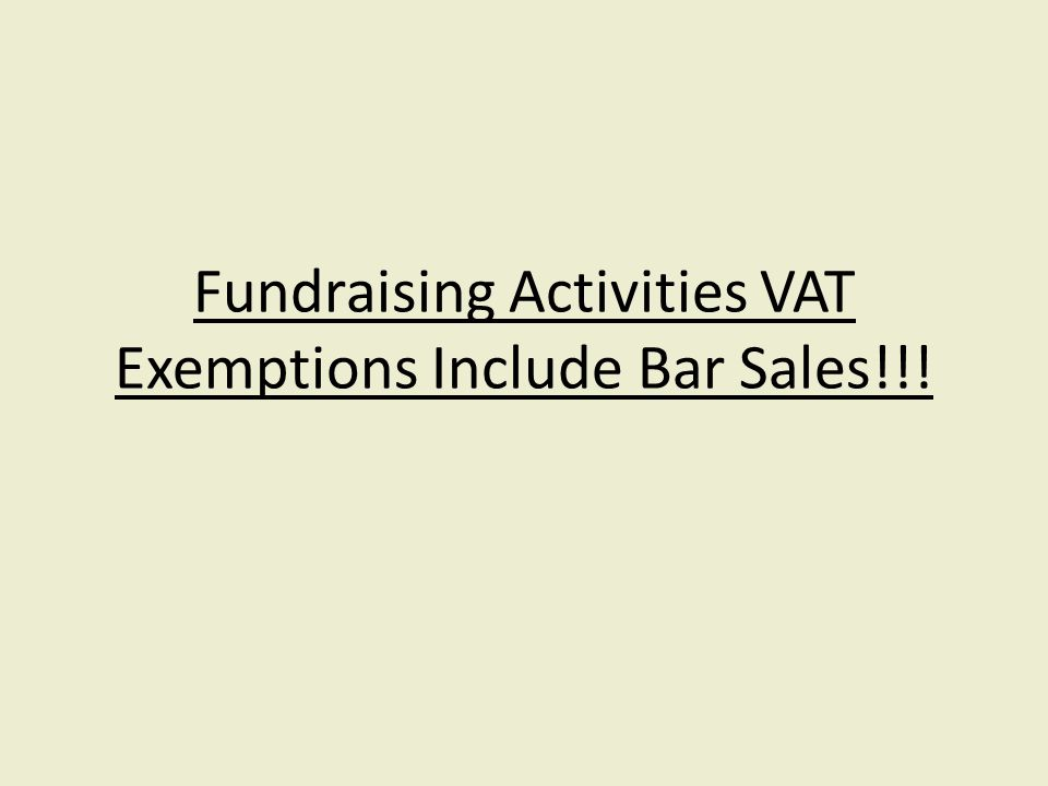Fundraising Activities VAT Exemptions Include Bar Sales!!!