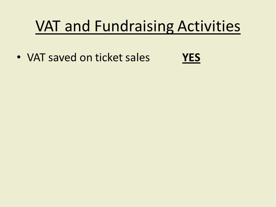 VAT and Fundraising Activities VAT saved on ticket salesYES