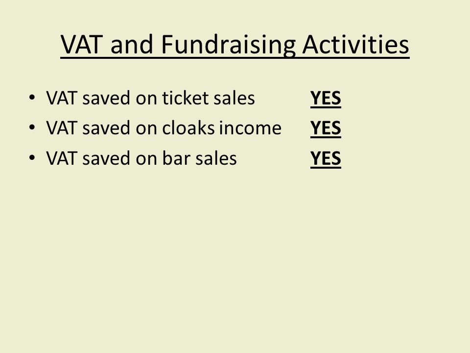 VAT and Fundraising Activities VAT saved on ticket salesYES VAT saved on cloaks incomeYES VAT saved on bar salesYES