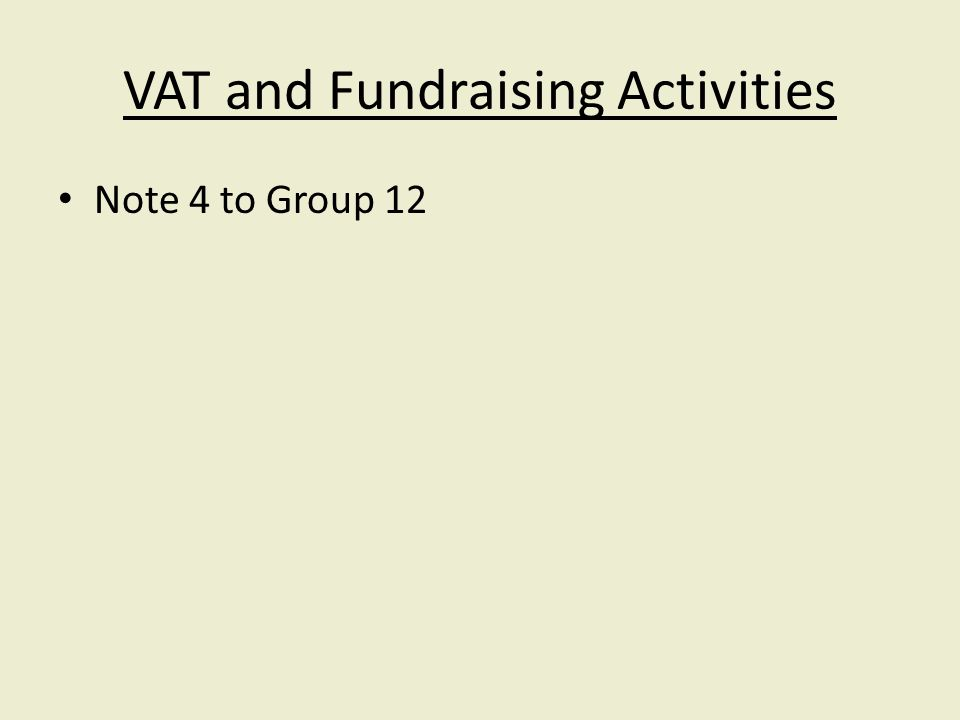 VAT and Fundraising Activities Note 4 to Group 12