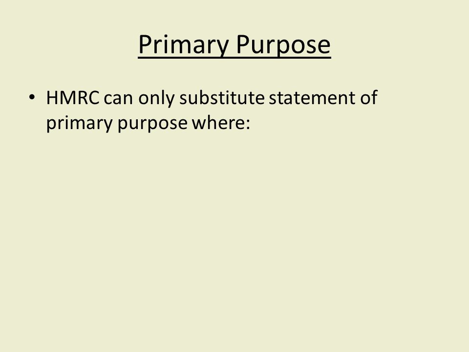 Primary Purpose HMRC can only substitute statement of primary purpose where: