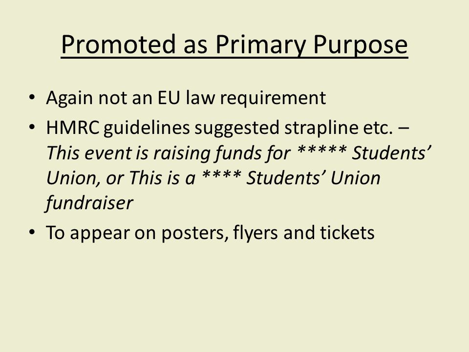 Promoted as Primary Purpose Again not an EU law requirement HMRC guidelines suggested strapline etc.