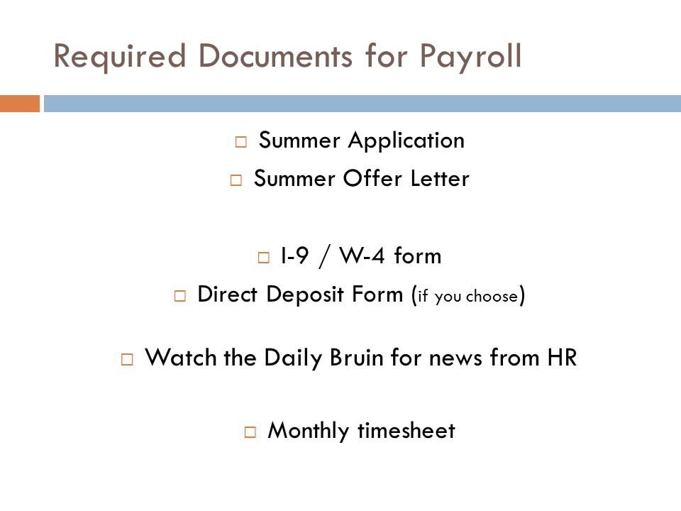 Required Documents for Payroll Summer Application Summer Offer Letter I-9 / W-4 form Direct Deposit Form ( if you choose ) Watch the Daily Bruin for n