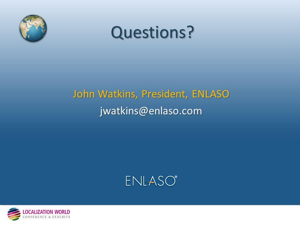 Questions John Watkins, President, ENLASO jwatkins@enlaso.com