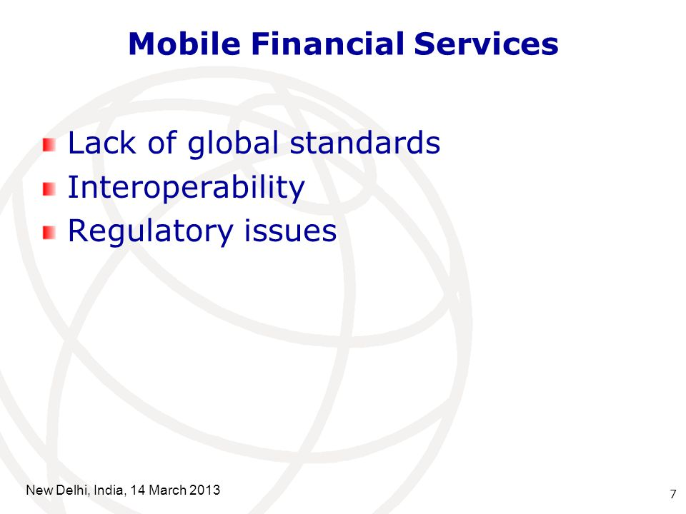Mobile Financial Services Lack of global standards Interoperability Regulatory issues 7 New Delhi, India, 14 March 2013