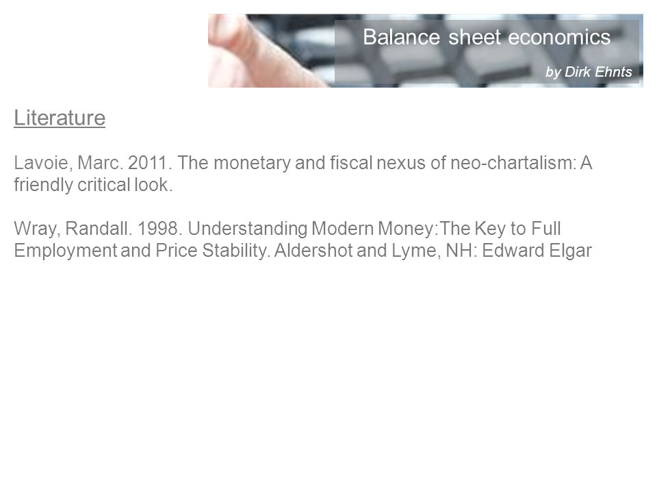 Literature Lavoie, Marc. 2011. The monetary and fiscal nexus of neo-chartalism: A friendly critical look. Wray, Randall. 1998. Understanding Modern Mo