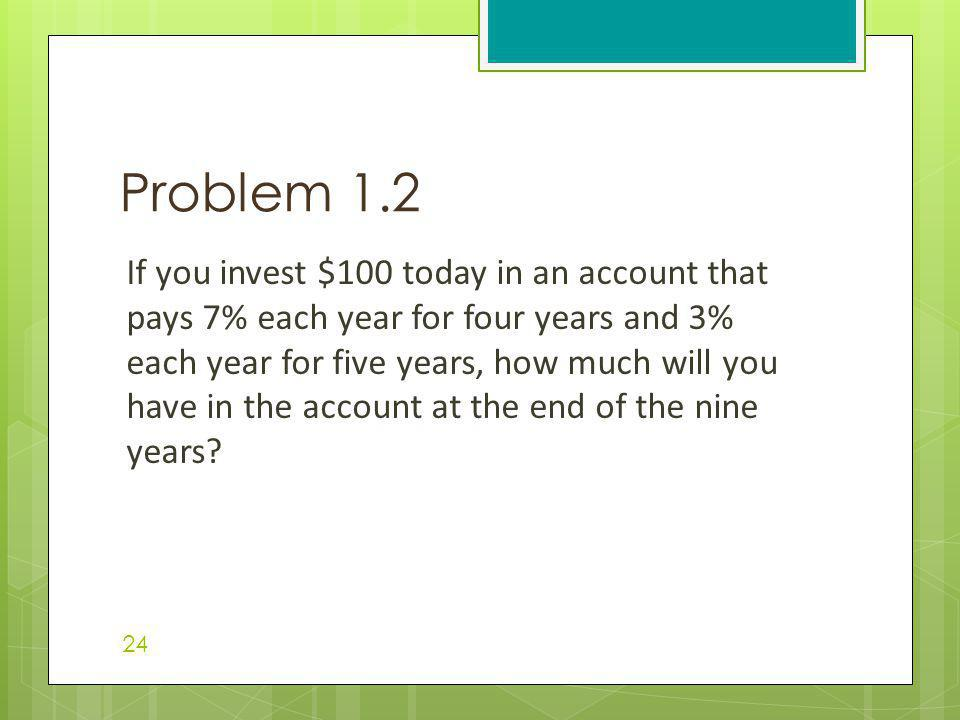 If you invest $100 today in an account that pays 7% each year for four years and 3% each year for five years, how much will you have in the account at