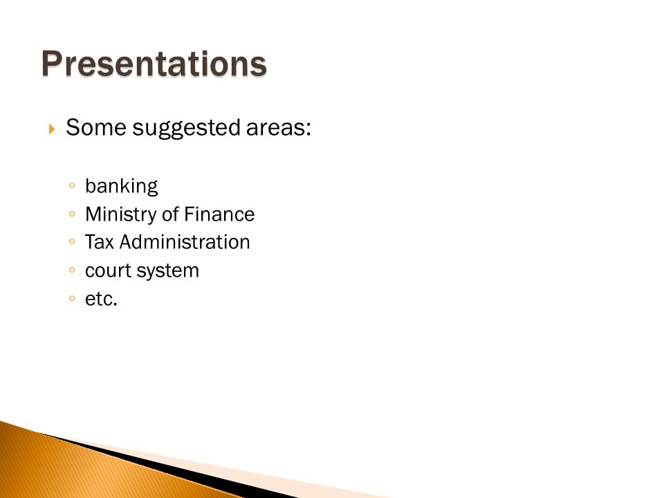 Some suggested areas: banking Ministry of Finance Tax Administration court system etc.