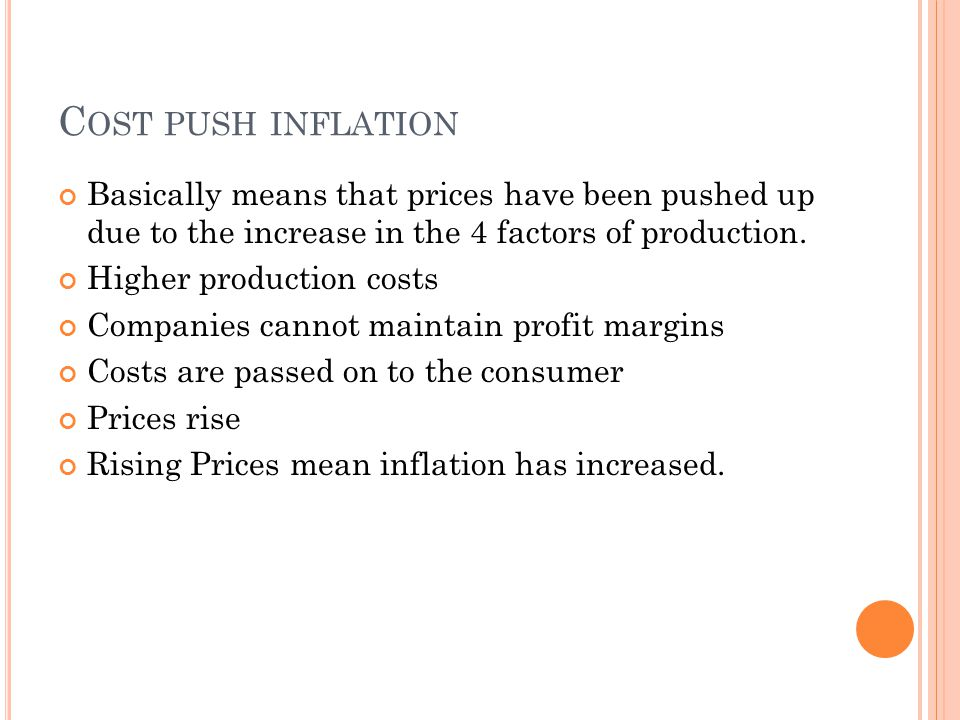 C OST PUSH INFLATION Basically means that prices have been pushed up due to the increase in the 4 factors of production.