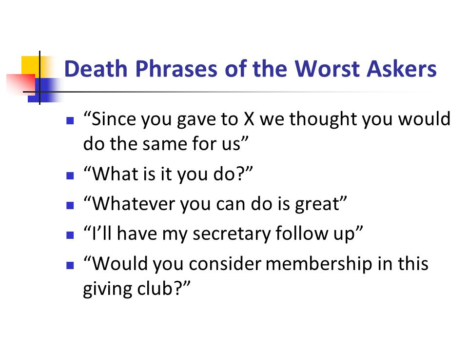 Death Phrases of the Worst Askers Since you gave to X we thought you would do the same for us What is it you do.