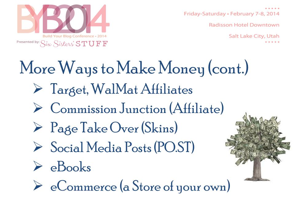 More Ways to Make Money (cont.) Target, WalMat Affiliates Commission Junction (Affiliate) Page Take Over (Skins) Social Media Posts (PO.ST) eBooks eCommerce (a Store of your own)
